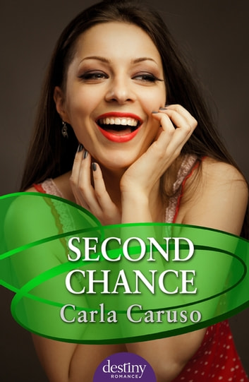 Second Chance: Destiny Romance - Destiny Romance ebook by Carla Caruso