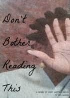 Don't Bother Reading This - A series of short stories ebook by Siya Gwaan