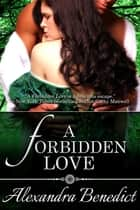 A Forbidden Love ebook by Alexandra Benedict