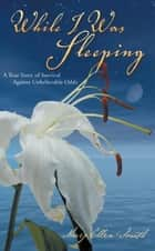 While I Was Sleeping ebook by Mary Ellen Smith