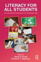 Literacy for All Students - An Instructional Framework for Closing the Gap ebook by Rebecca Powell, Elizabeth Rightmyer