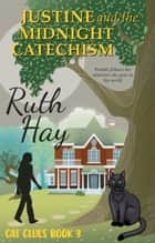 Justine and the Midnight Catechism ebook by Ruth Hay