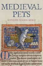 Medieval Pets eBook by Kathleen Walker-Meikle
