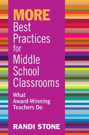MORE Best Practices for Middle School Classrooms - What Award-Winning Teachers Do ebook by Randi B. Stone