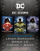 The DC Icons Series ebook by Leigh Bardugo, Marie Lu, Sarah J. Maas