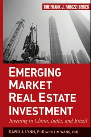 Emerging Market Real Estate Investment - Investing in China, India, and Brazil ebook by David J. Lynn,Tim Wang
