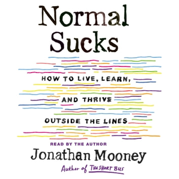 Normal Sucks - How to Live, Learn, and Thrive, Outside the Lines audiobook by Jonathan Mooney