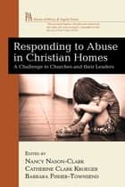 Responding to Abuse in Christian Homes - A Challenge to Churches and their Leaders ebook by Nancy Nason-Clark, Catherine Clark Kroeger