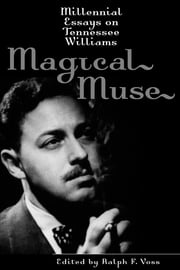 Magical Muse - Millennial Essays on Tennessee Williams ebook by Ralph F. Voss,Philip C. Kolin,Albert J. Devlin,Jeffrey B. Loomis,Robert Siegel,Nancy M. Tischler,Allean Hale,Barbara M. Harris,Michael Paller,Dan Sullivan,George W. Crandell,W. Kenneth Holditch,Jackson R. Bryer