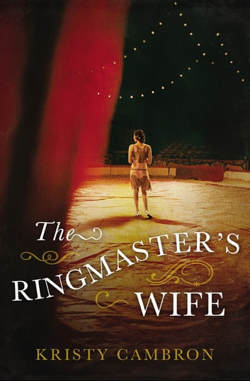 The Ringmaster's Wife ebook by Kristy Cambron