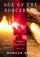 Age of the Sorcerers Bundle: Ring of Dragons (#4), Crown of Dragons (#5) and Shield of Dragons (#6) ebook by Morgan Rice