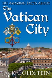 101 Amazing Facts about the Vatican City ebook by Kobo.Web.Store.Products.Fields.ContributorFieldViewModel