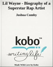 Lil Wayne - Biography of a Superstar Rap Artist ebook by Joshua Cumby