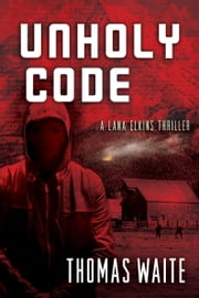 Unholy Code (A Lana Elkins Thriller) ebook by Thomas Waite