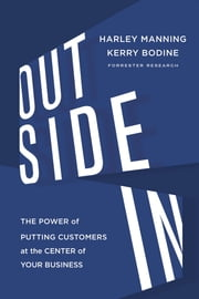 Outside In: The Power of Putting Customers at the Center of Your Business ebook by Harley Manning,Kerry Bodine