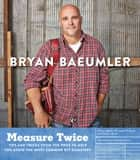 Measure Twice - Tips and tricks from the pros to help you avoid the most common DIY disasters ebook by Bryan Baeumler
