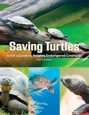 Saving Turtles: A Kids' Guide to Helping Endangered Creatures ebook by Carstairs, Sue