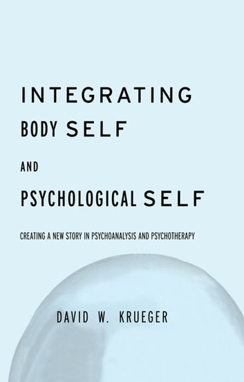 Integrating Body Self & Psychological Self ebook by David W. Krueger
