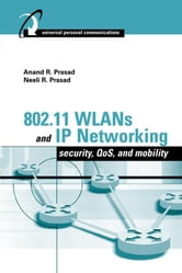 802.11 Wlans and IP Networking: Security, Qos and Mobility ebook by Prasad, Neeli