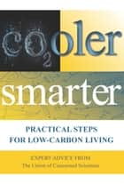 Cooler Smarter: Practical Steps for Low-Carbon Living - Practical Steps for Low-Carbon Living ebook by The Union of Concerned Scientists, Seth Shulman, Jeff Deyette,...