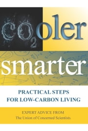 Cooler Smarter: Practical Steps for Low-Carbon Living - Practical Steps for Low-Carbon Living ebook by The Union of Concerned Scientists,Seth Shulman,Jeff Deyette,Brenda Ekwurzel,David Friedman,Margaret Mellon,Rogers,Shaw