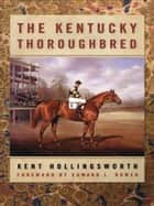 The Kentucky Thoroughbred ebook by Kent Hollingsworth,Ed Bowen