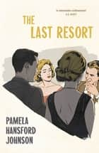 The Last Resort - The Modern Classic ebook by Pamela Hansford Johnson