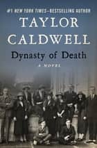 Dynasty of Death - A Novel ebook by Taylor Caldwell