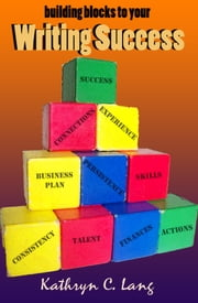 Building Blocks to Writing Success ebook by Kathryn C. Lang