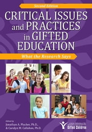 Critical Issues and Practices in Gifted Education - What the Research Says ebook by Carolyn Callahan,Jonathan Plucker, Ph.D.