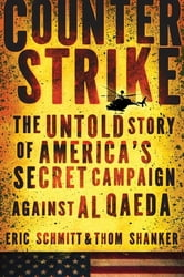 Counterstrike - The Untold Story of America's Secret Campaign Against Al Qaeda ebook by Eric Schmitt,Thom Shanker