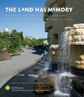 The Land Has Memory - Indigenous Knowledge, Native Landscapes, and the National Museum of the American Indian ebook by