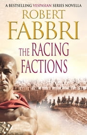 The Racing Factions ebook by Robert Fabbri