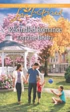 Rekindled Romance (Mills & Boon Love Inspired) eBook by Lorraine Beatty