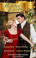 Holiday Escapes: A Bluestocking Belles Collection ebook by Bluestocking Belles, Sherry Ewing, Susana Ellis,...
