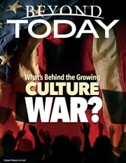 Beyond Today: What's Behind the Growing Culture War? ebook by United Church of God