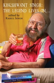 Khushwant Singh - The Legend Lives On . . . ebook by Rahul Singh