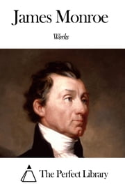 Works of James Monroe ebook by James Monroe