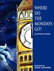 Where Do The Mondays Go? ebook by Patricia Sloan
