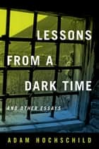 Lessons from a Dark Time and Other Essays ebook by Adam Hochschild