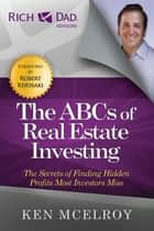 The ABCs of Real Estate Investing - The Secrets of Finding Hidden Profits Most Investors Miss ebook by Ken McElroy