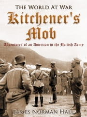 Kitchener's Mob / Adventures of an American in the British Army ebook by James Norman Hall