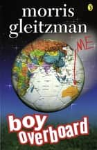 Boy Overboard ebook by Morris Gleitzman