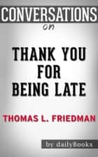 Thank You for Being Late​​​​​​​: By Thomas L. Friedman​​​​​​​ | Conversation Starters ebook by dailyBooks