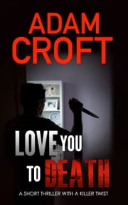 Love You To Death - A short thriller with a killer twist ebook by Adam Croft
