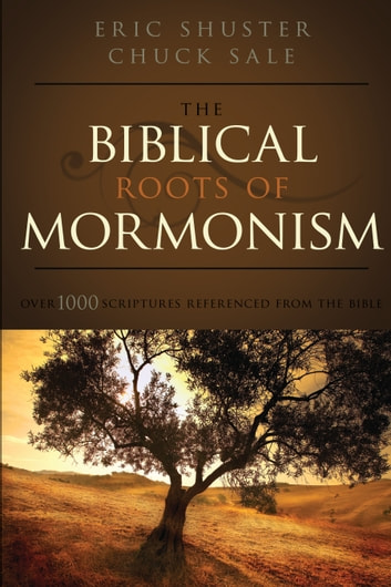 The Biblical Roots of Mormonism ebook by Eric Shuster, Charles Sale