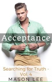 Acceptance (Searching for Truth - Vol. 4) - Searching for Truth, #4 ebook by Mason Lee