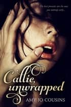 Callie, Unwrapped - A Play It Again Novella ebook by Amy Jo Cousins