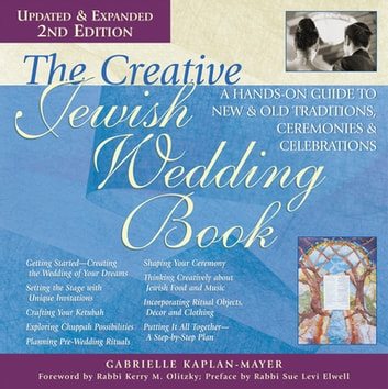 The Creative Jewish Wedding Book (2nd Edition) - A Hands-On Guide to New & Old Traditions, Ceremonies & Celebrations ebook by Gabrielle Kaplan-Mayer,Rabbi Sue Levi Elwell, PhD