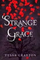 Strange Grace ebook by Tessa Gratton